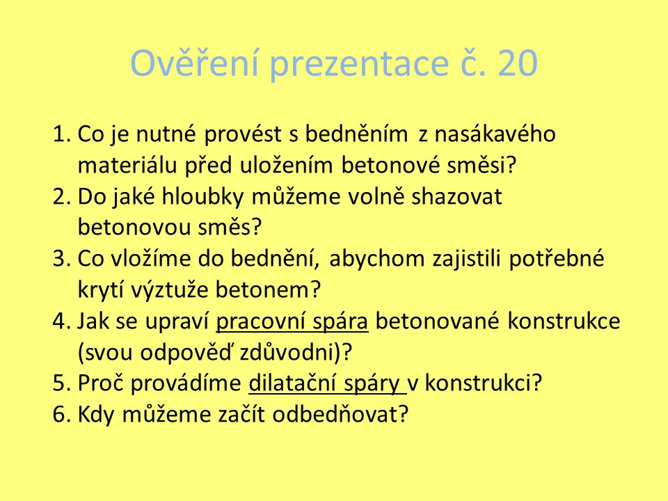 Ověření prezentace č. 20 Co je nutné provést s bedněním z nasákavého materiálu před uložením betonové směsi