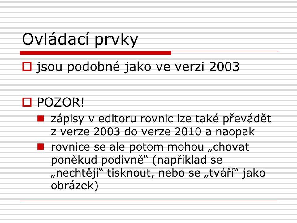 Ovládací prvky jsou podobné jako ve verzi 2003 POZOR!