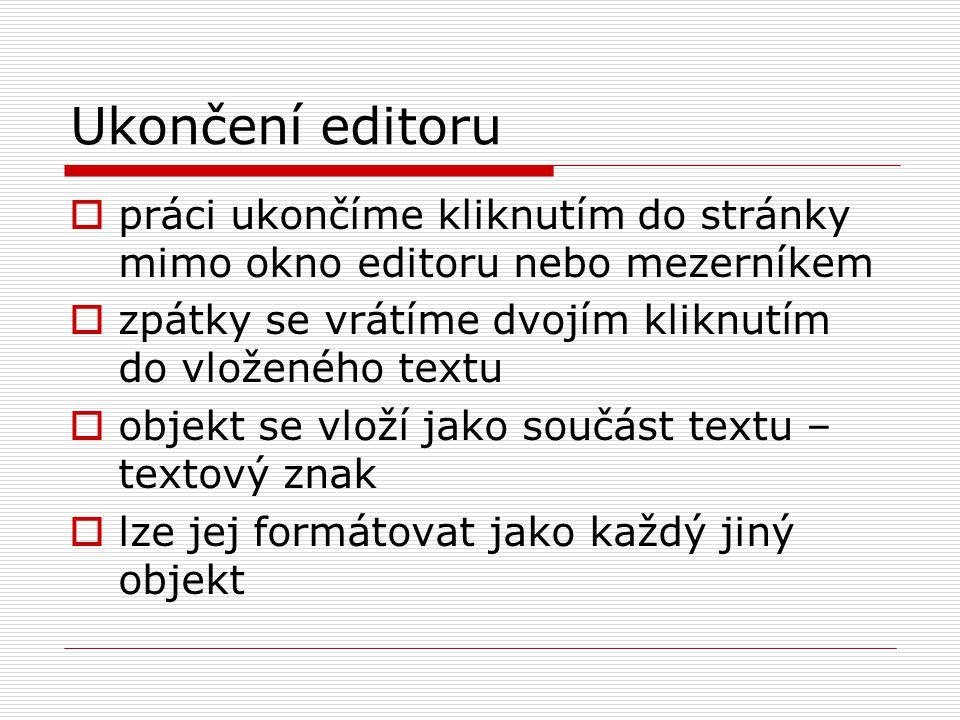 Ukončení editoru práci ukončíme kliknutím do stránky mimo okno editoru nebo mezerníkem. zpátky se vrátíme dvojím kliknutím do vloženého textu.