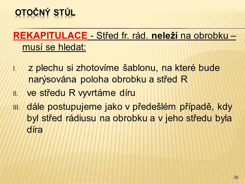 REKAPITULACE - Střed fr. rád. neleží na obrobku – musí se hledat: