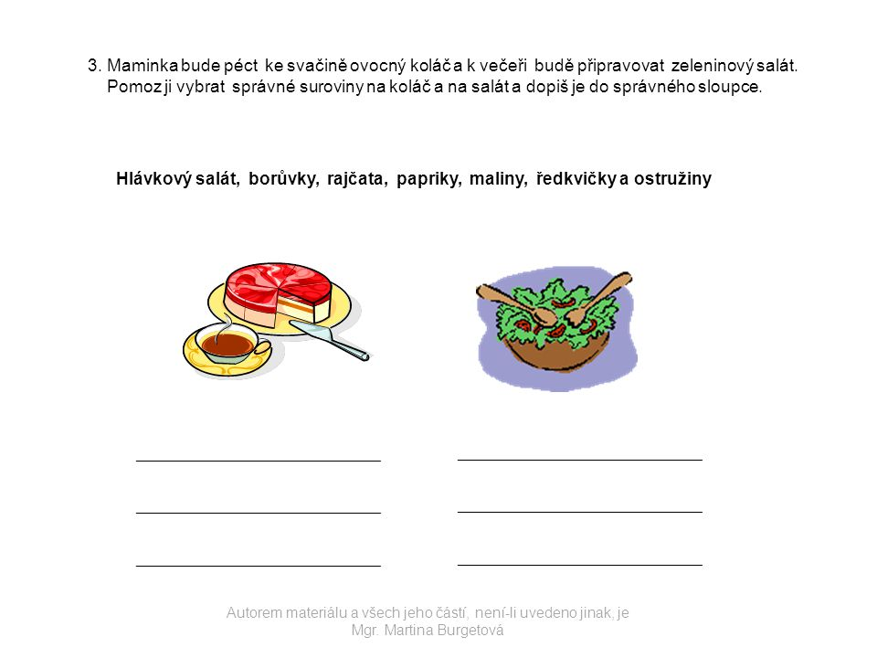 3. Maminka bude péct ke svačině ovocný koláč a k večeři budě připravovat zeleninový salát.