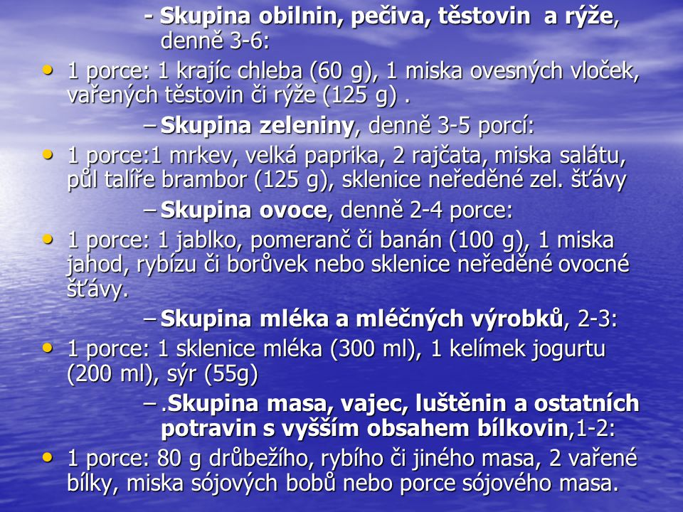 - Skupina obilnin, pečiva, těstovin a rýže, denně 3-6: