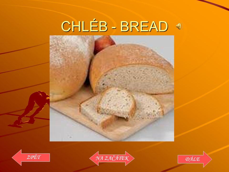 CHLÉB - BREAD ZPĚT NA ZAČÁTEK DÁLE