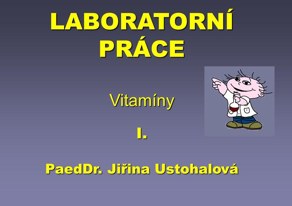 LABORATORNÍ PRÁCE Vitamíny I. PaedDr. Jiřina Ustohalová