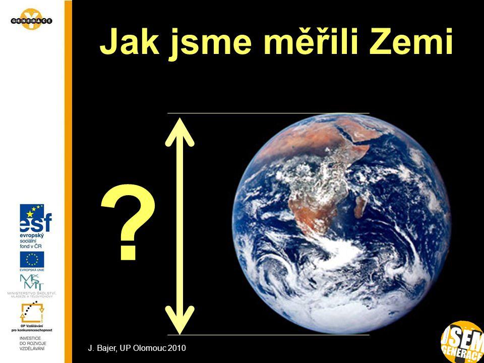 Jak jsme měřili Zemi J. Bajer, UP Olomouc 2010