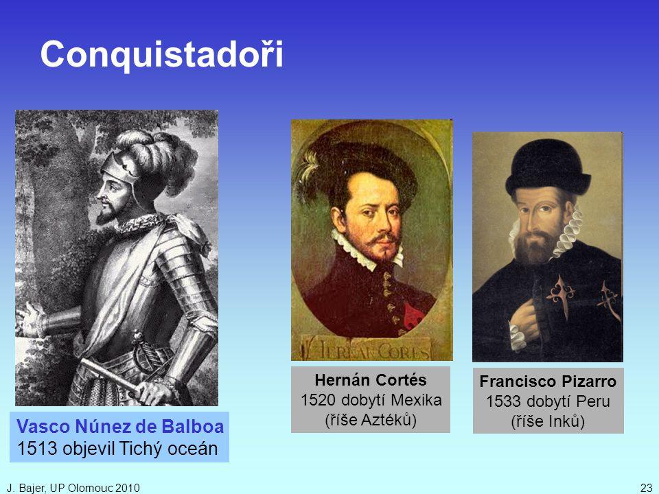 Conquistadoři Vasco Núnez de Balboa 1513 objevil Tichý oceán