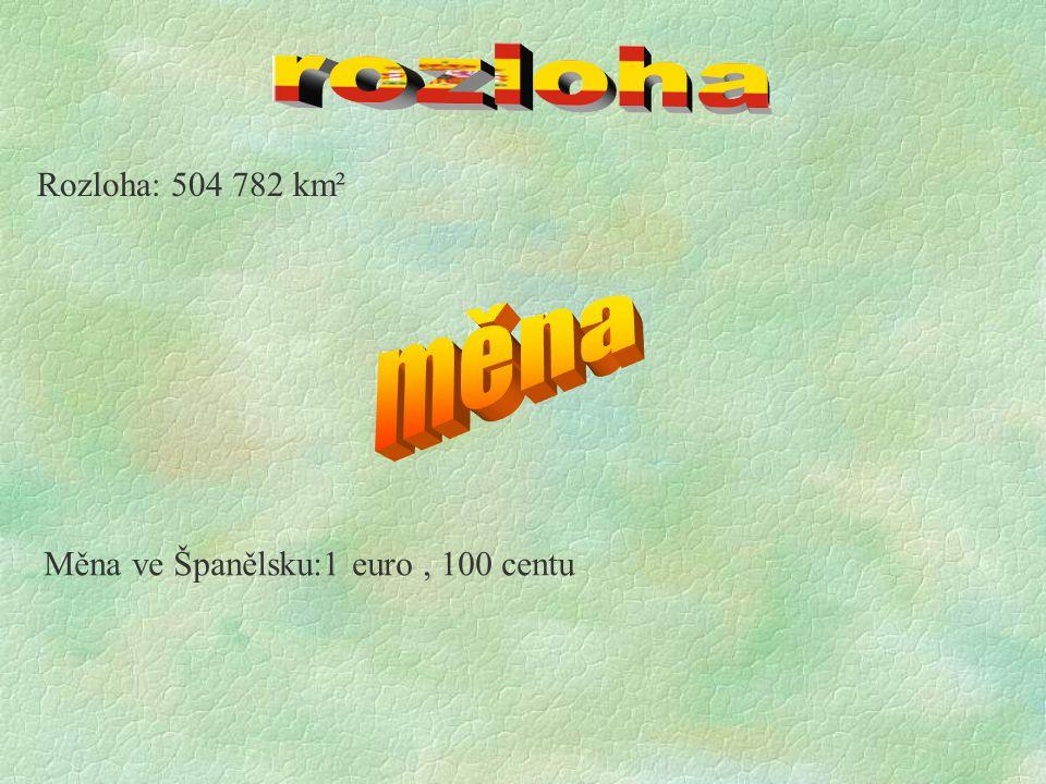 rozloha Rozloha: 504 782 km² měna Měna ve Španělsku:1 euro , 100 centu