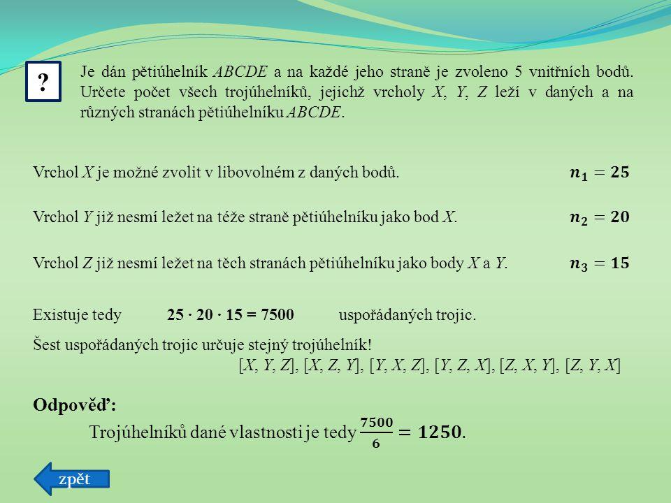 Odpověď: Trojúhelníků dané vlastnosti je tedy 𝟕𝟓𝟎𝟎 𝟔 =𝟏𝟐𝟓𝟎.