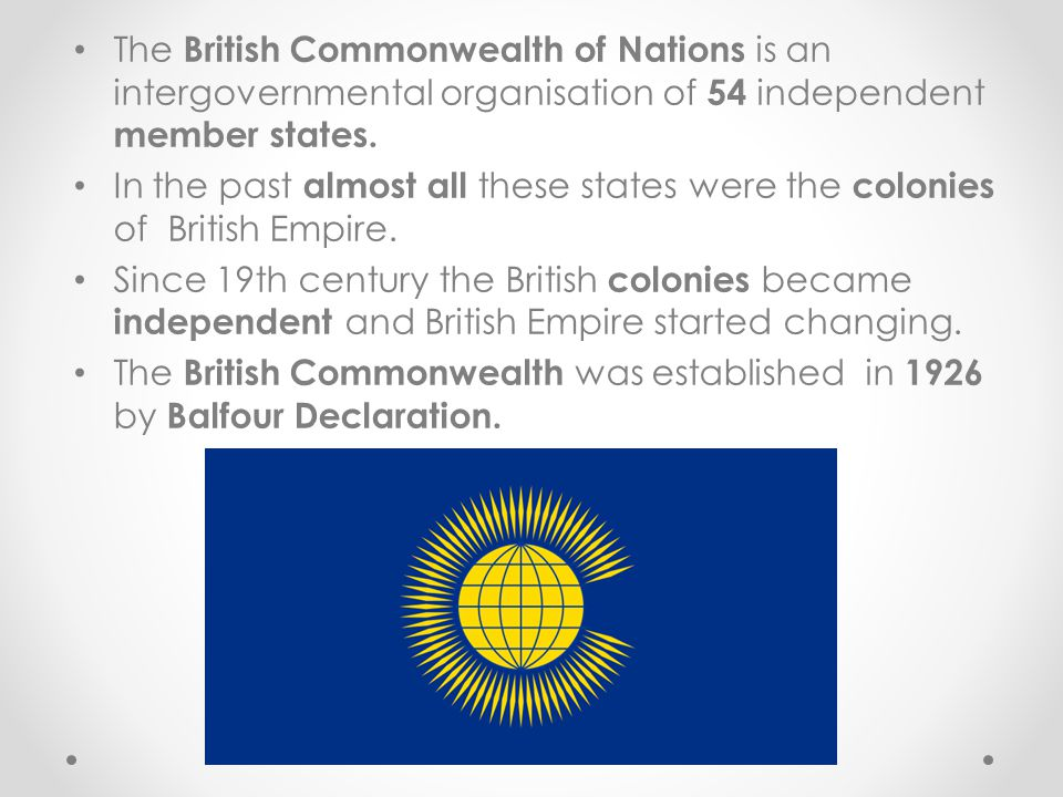 The British Commonwealth of Nations is an intergovernmental organisation of 54 independent member states.