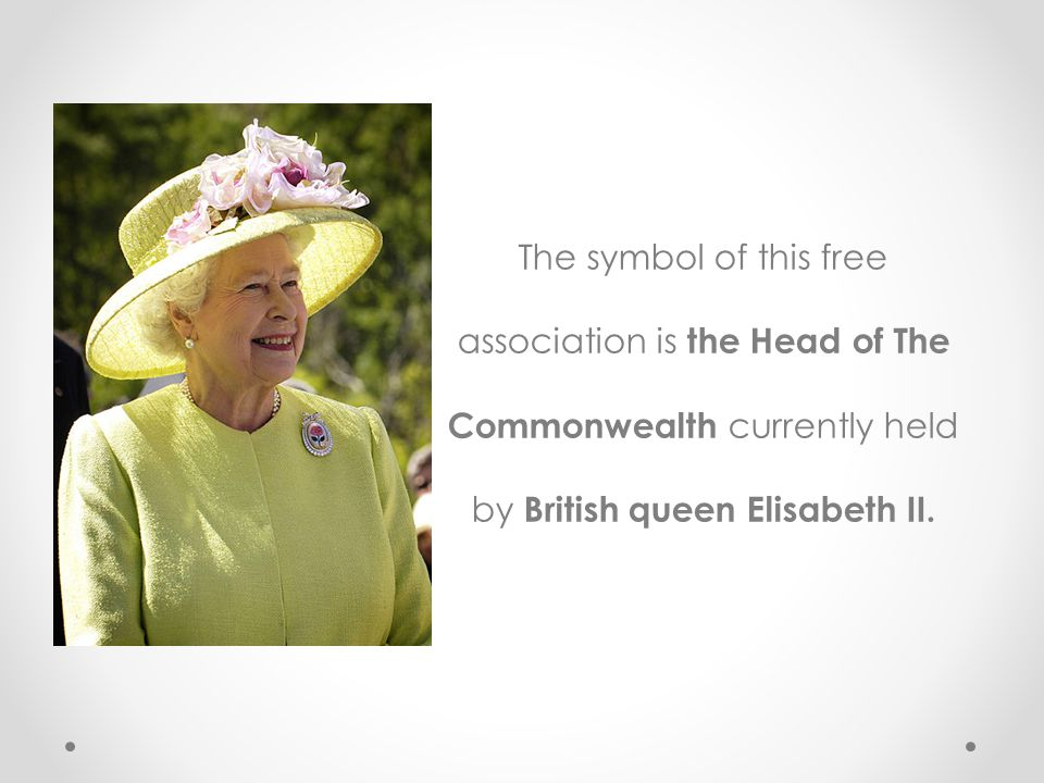 The symbol of this free association is the Head of The Commonwealth currently held by British queen Elisabeth II.