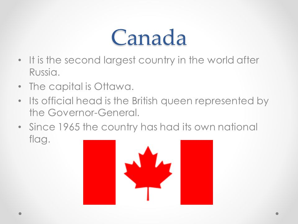 Canada It is the second largest country in the world after Russia.
