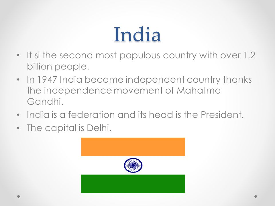India It si the second most populous country with over 1.2 billion people.