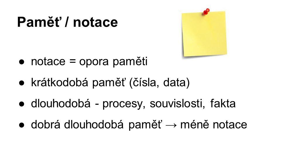 Paměť / notace notace = opora paměti krátkodobá paměť (čísla, data)