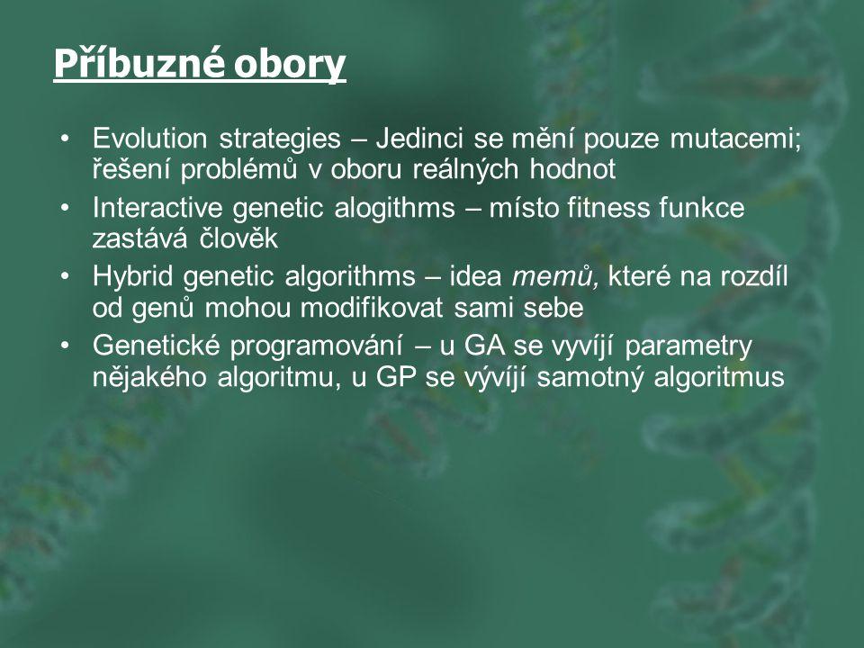 Příbuzné obory Evolution strategies – Jedinci se mění pouze mutacemi; řešení problémů v oboru reálných hodnot.