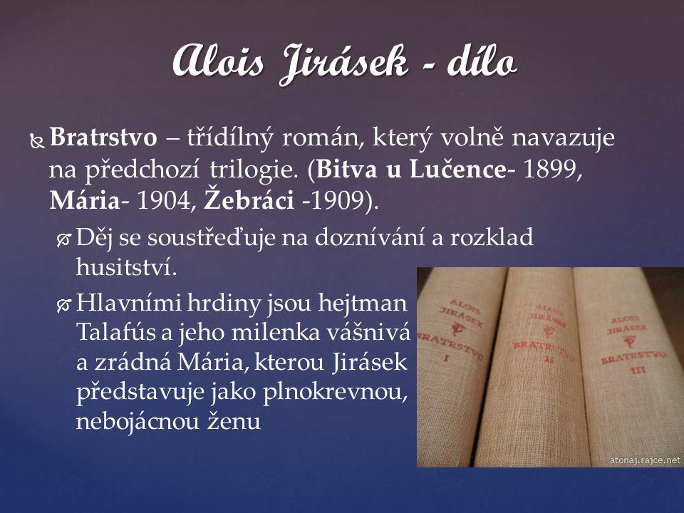 Alois Jirásek - dílo Bratrstvo – třídílný román, který volně navazuje na předchozí trilogie. (Bitva u Lučence- 1899, Mária- 1904, Žebráci -1909).