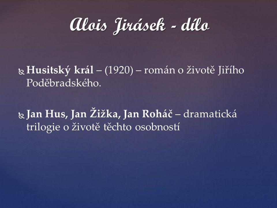 Alois Jirásek - dílo Husitský král – (1920) – román o životě Jiřího Poděbradského.