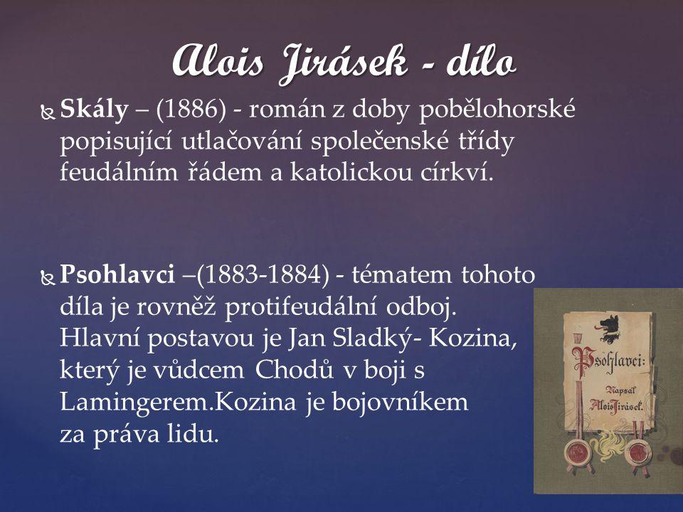 Alois Jirásek - dílo Skály – (1886) - román z doby pobělohorské popisující utlačování společenské třídy feudálním řádem a katolickou církví.
