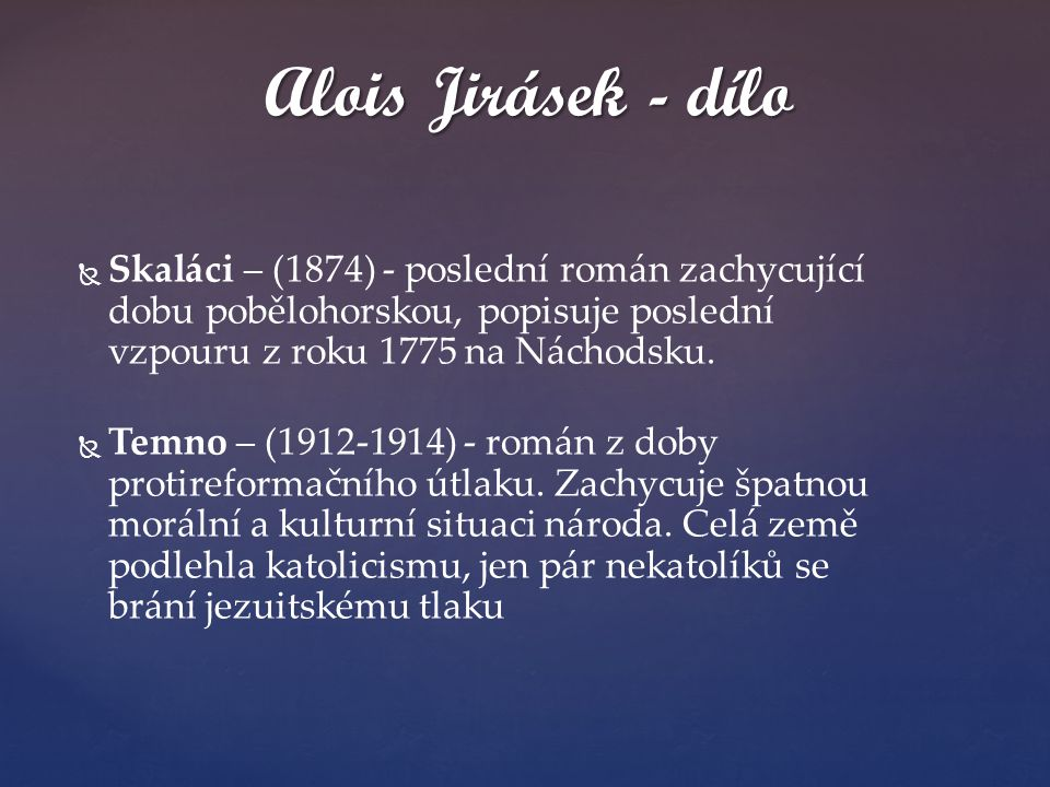 Alois Jirásek - dílo Skaláci – (1874) - poslední román zachycující dobu pobělohorskou, popisuje poslední vzpouru z roku 1775 na Náchodsku.