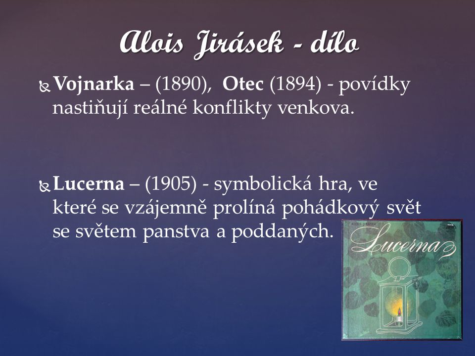 Alois Jirásek - dílo Vojnarka – (1890), Otec (1894) - povídky nastiňují reálné konflikty venkova.