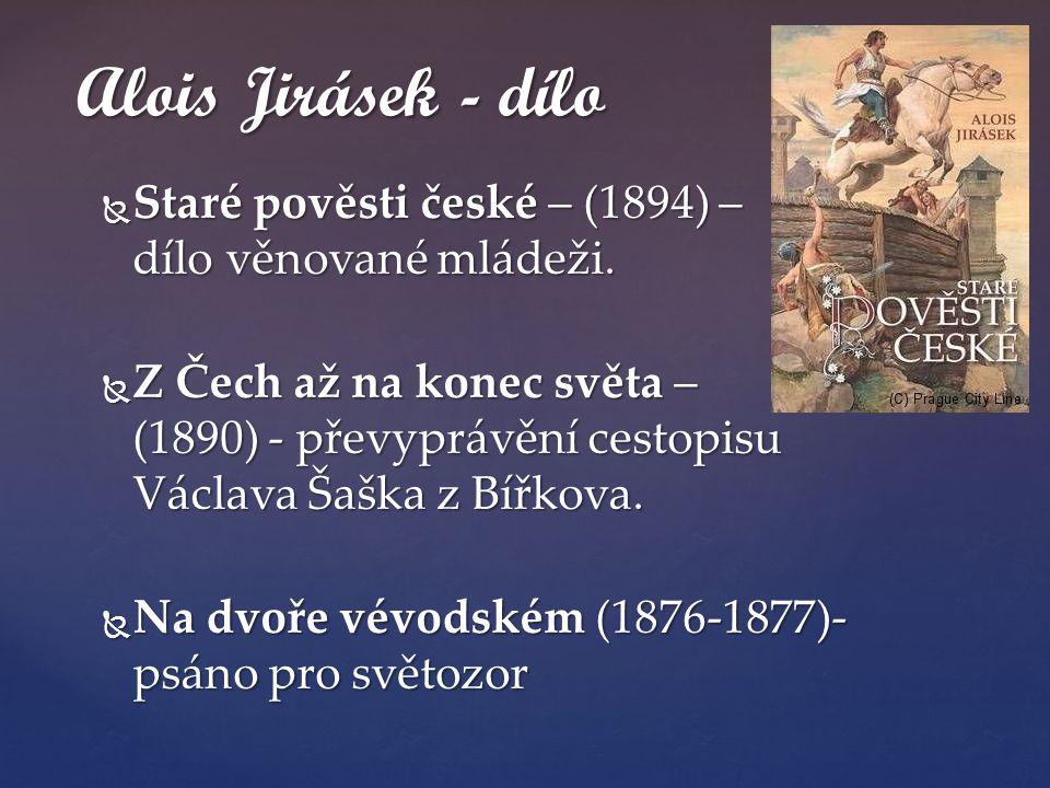 Alois Jirásek - dílo Staré pověsti české – (1894) – dílo věnované mládeži.