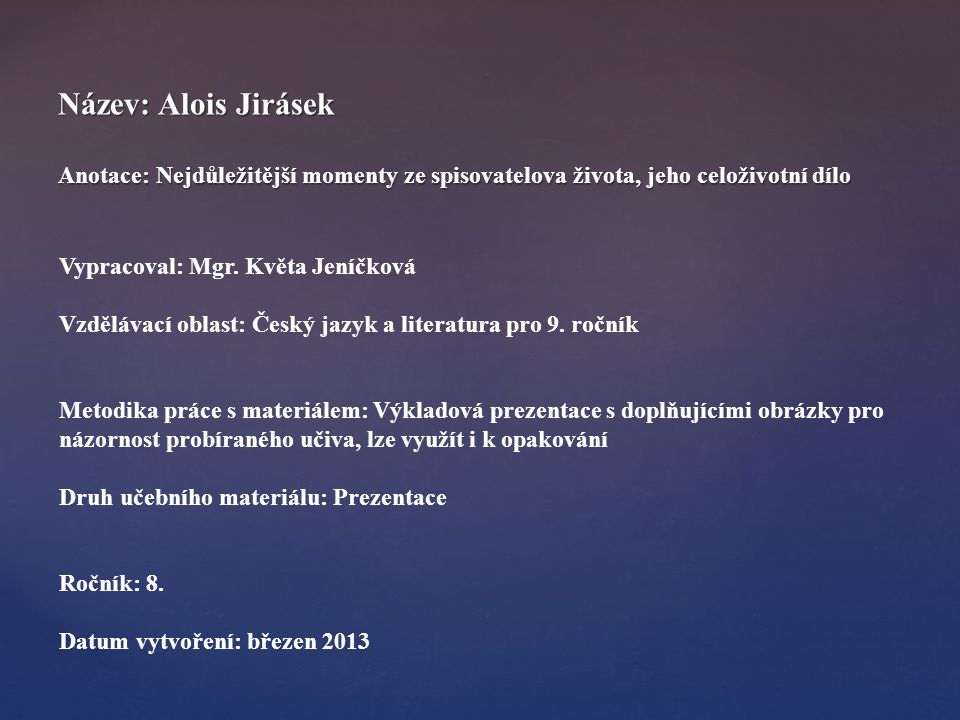 Název: Alois Jirásek Anotace: Nejdůležitější momenty ze spisovatelova života, jeho celoživotní dílo