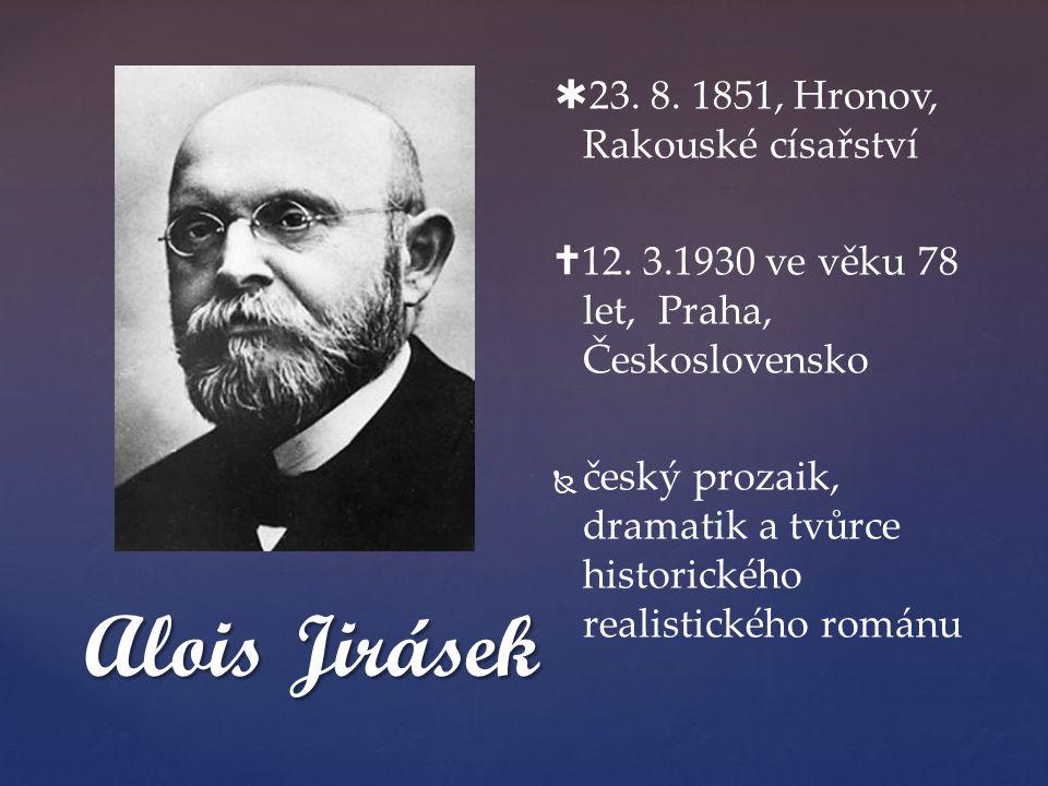 Alois Jirásek 23. 8. 1851, Hronov, Rakouské císařství