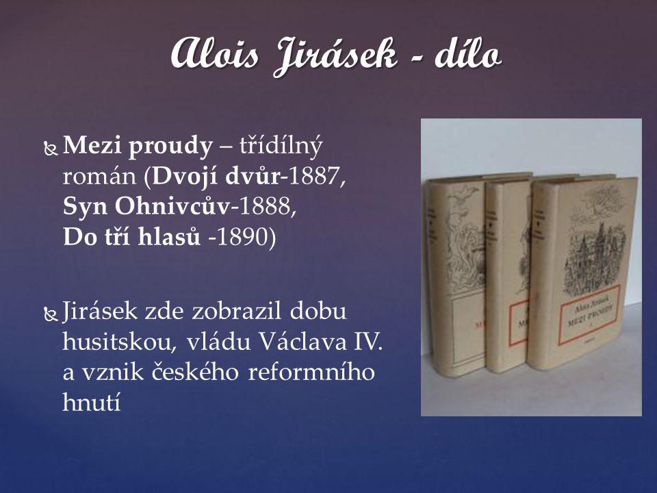 Alois Jirásek - dílo Mezi proudy – třídílný román (Dvojí dvůr-1887, Syn Ohnivcův-1888, Do tří hlasů -1890)