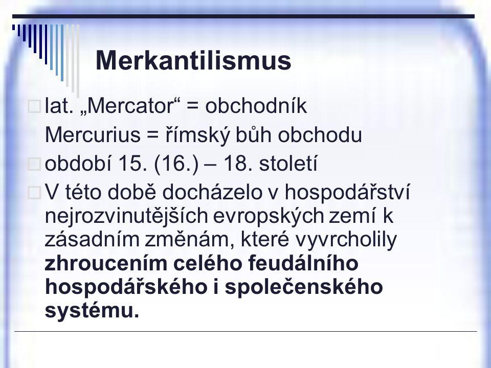 """Merkantilismus lat. """"Mercator = obchodník"""