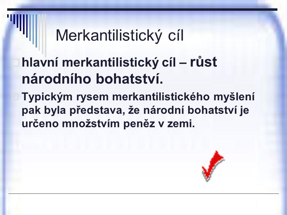 Merkantilistický cíl hlavní merkantilistický cíl – růst národního bohatství.