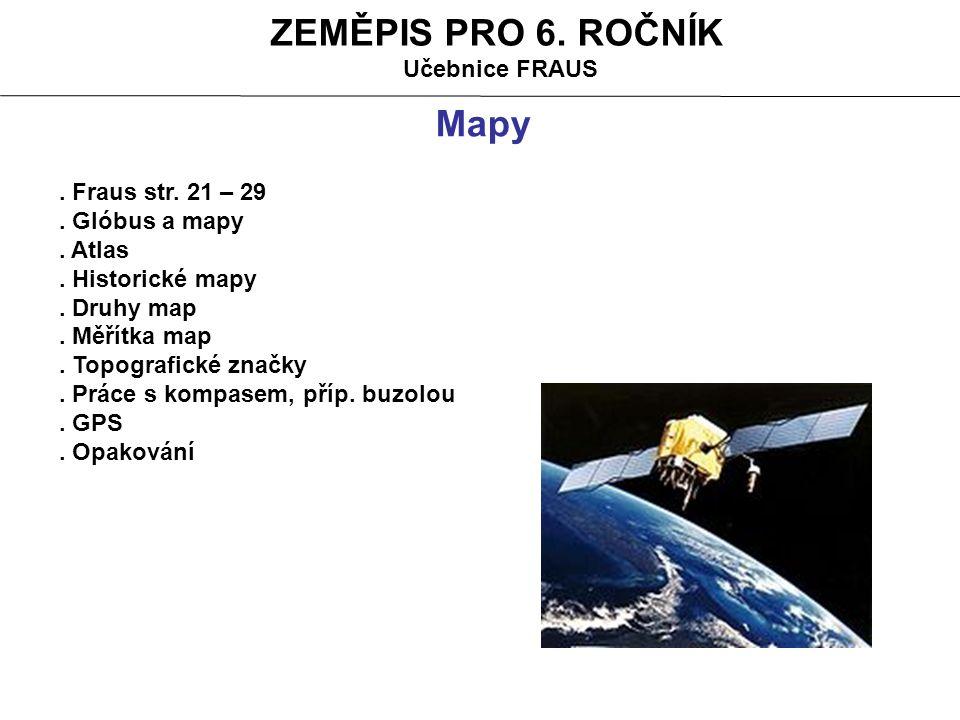 ZEMĚPIS PRO 6. ROČNÍK Mapy Učebnice FRAUS . Fraus str. 21 – 29