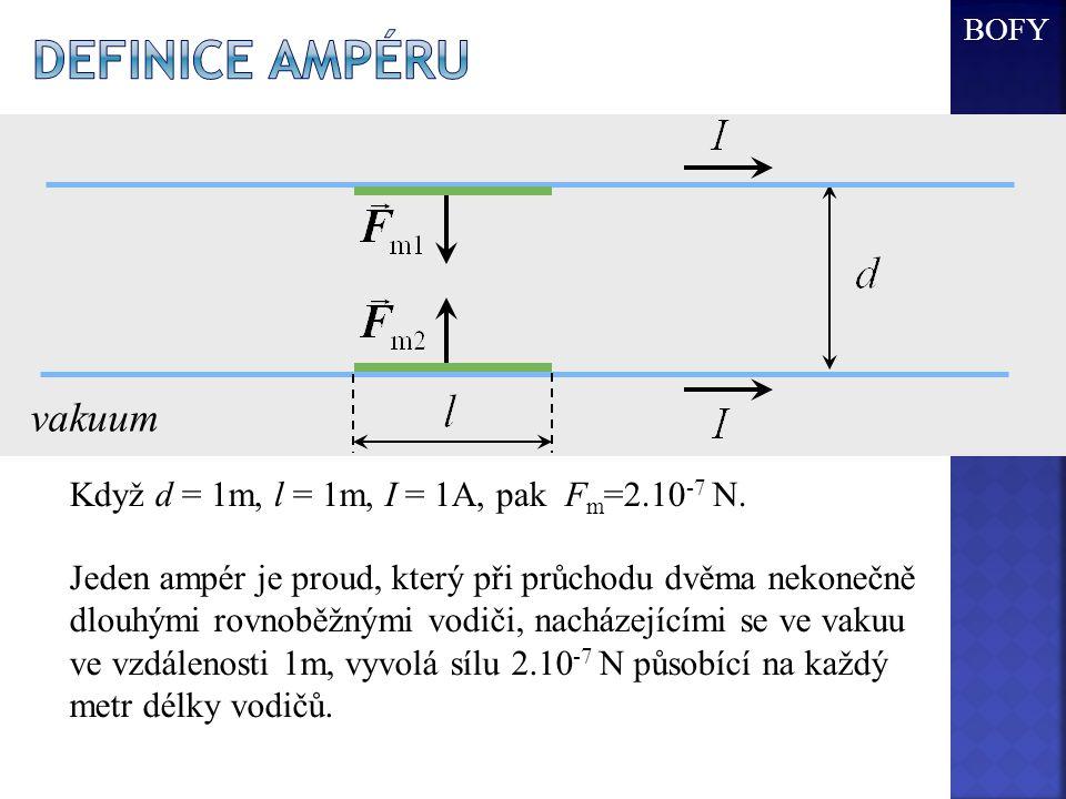 Definice ampéru vakuum Když d = 1m, l = 1m, I = 1A, pak Fm=2.10-7 N.