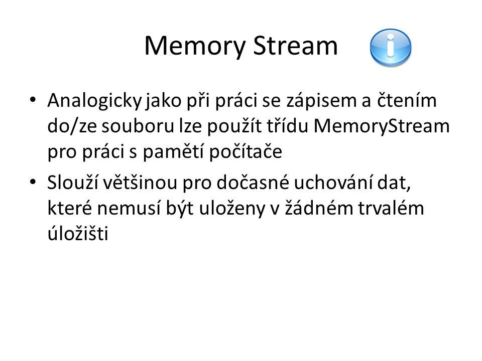 Memory Stream Analogicky jako při práci se zápisem a čtením do/ze souboru lze použít třídu MemoryStream pro práci s pamětí počítače.