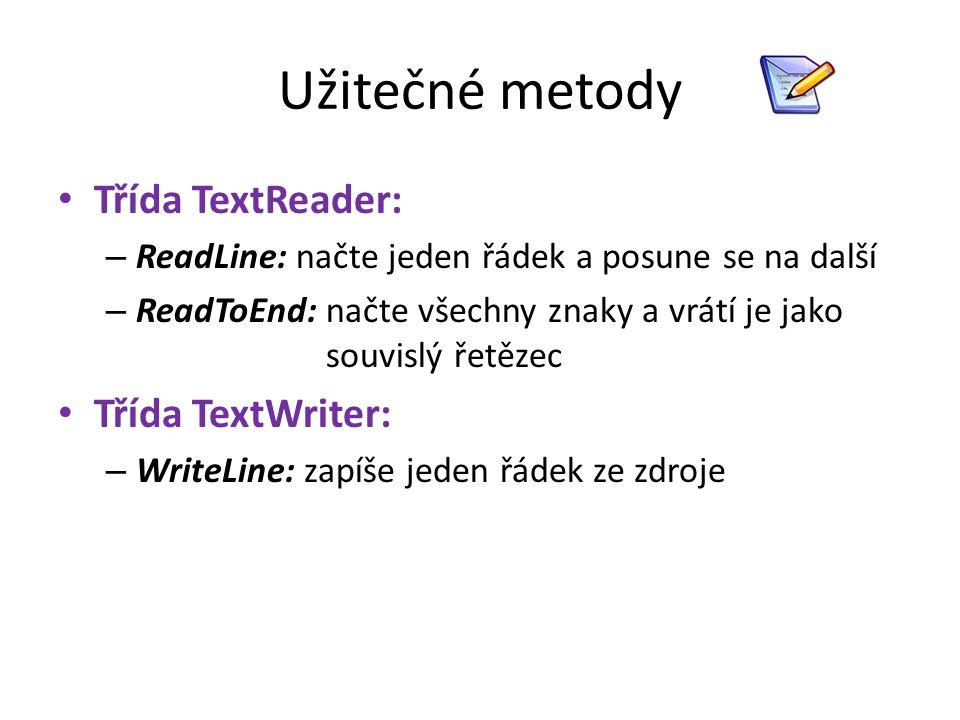 Užitečné metody Třída TextReader: Třída TextWriter: