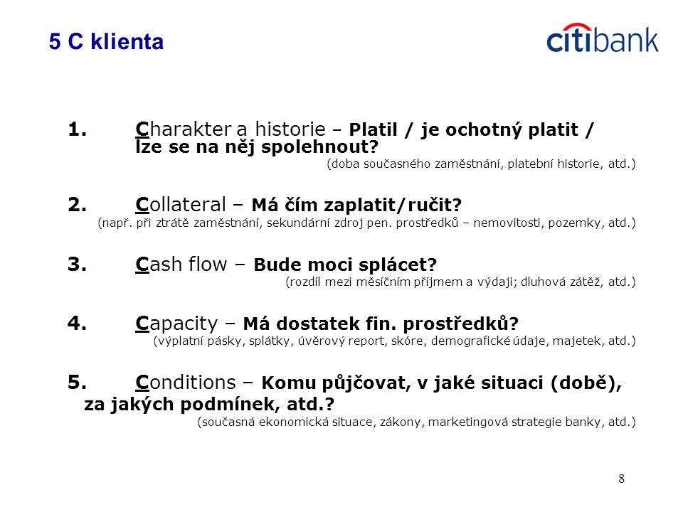 5 C klienta 1. Charakter a historie – Platil / je ochotný platit / lze se na něj spolehnout (doba současného zaměstnání, platební historie, atd.)