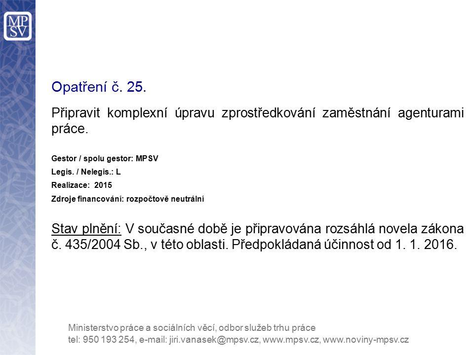 Opatření č. 25. Připravit komplexní úpravu zprostředkování zaměstnání agenturami práce. Gestor / spolu gestor: MPSV.