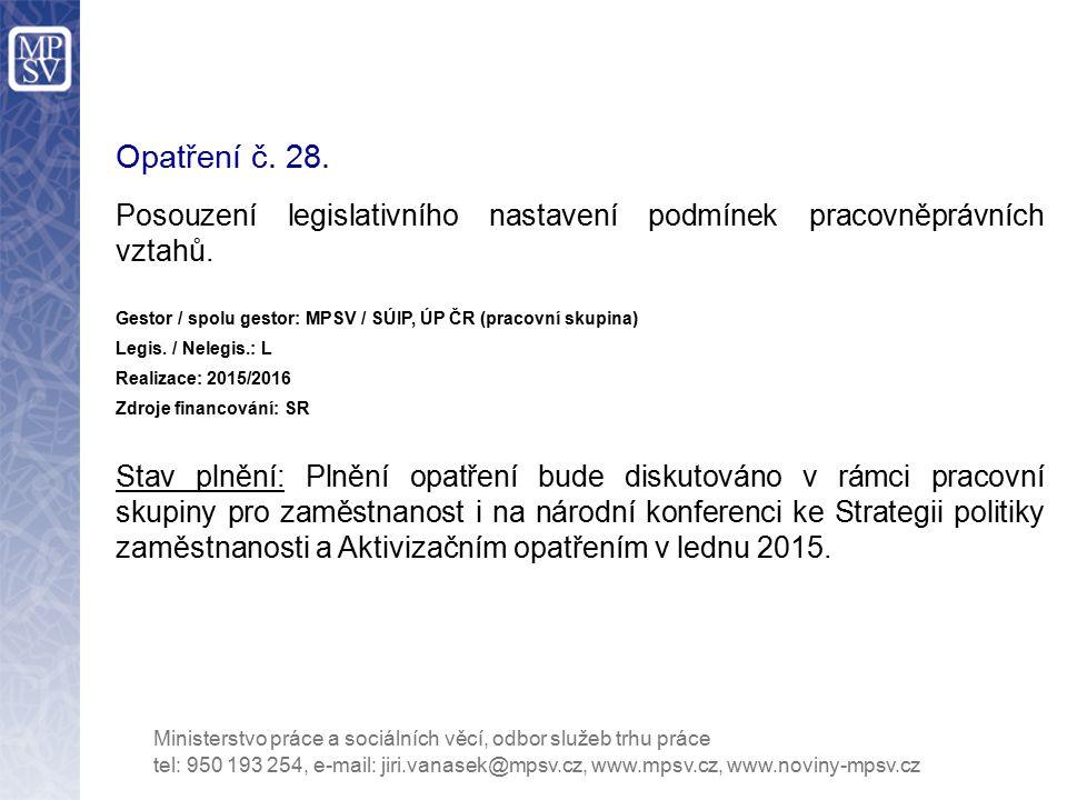 Opatření č. 28. Posouzení legislativního nastavení podmínek pracovněprávních vztahů. Gestor / spolu gestor: MPSV / SÚIP, ÚP ČR (pracovní skupina)