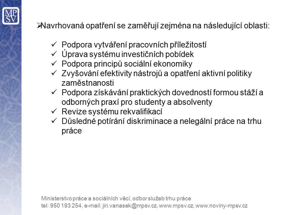 Navrhovaná opatření se zaměřují zejména na následující oblasti: