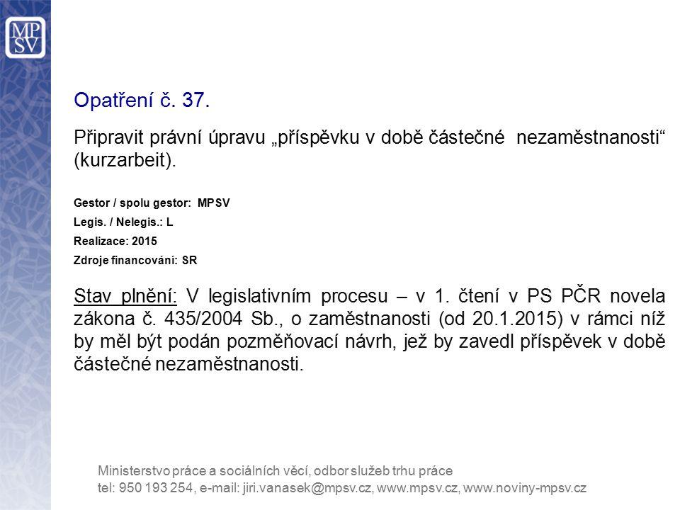 """Opatření č. 37. Připravit právní úpravu """"příspěvku v době částečné nezaměstnanosti (kurzarbeit). Gestor / spolu gestor: MPSV."""