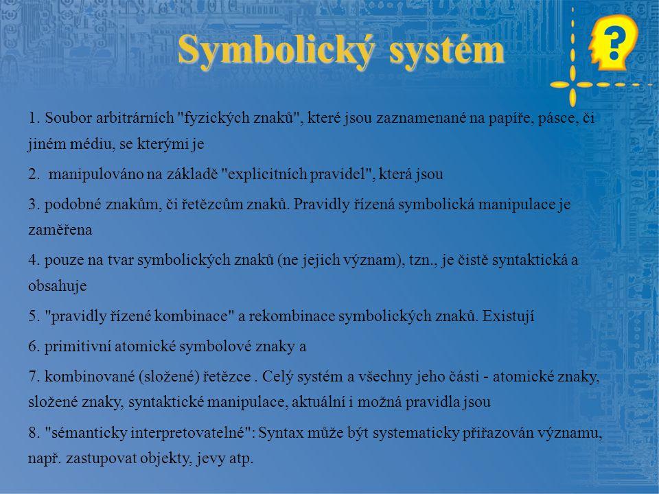 Symbolický systém 1. Soubor arbitrárních fyzických znaků , které jsou zaznamenané na papíře, pásce, či jiném médiu, se kterými je.