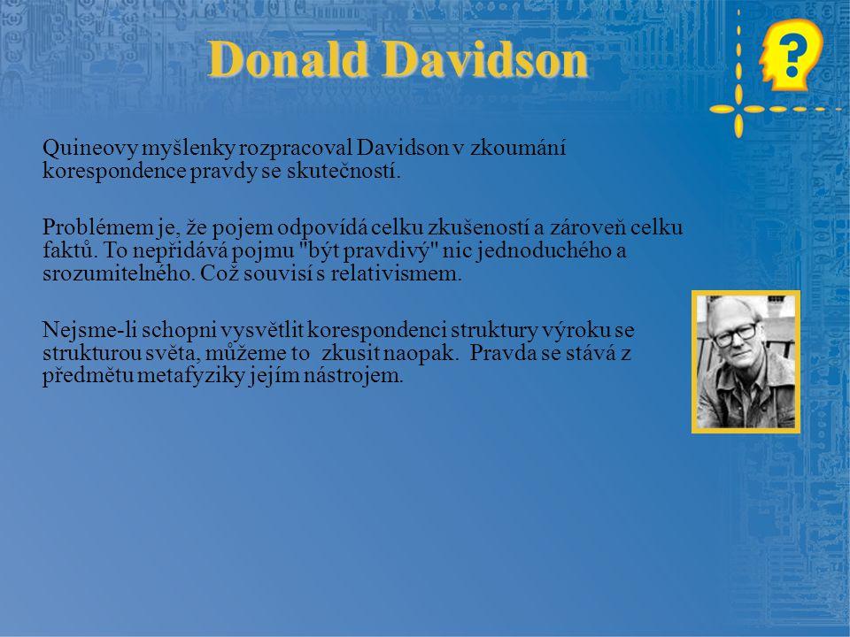 Donald Davidson Quineovy myšlenky rozpracoval Davidson v zkoumání korespondence pravdy se skutečností.