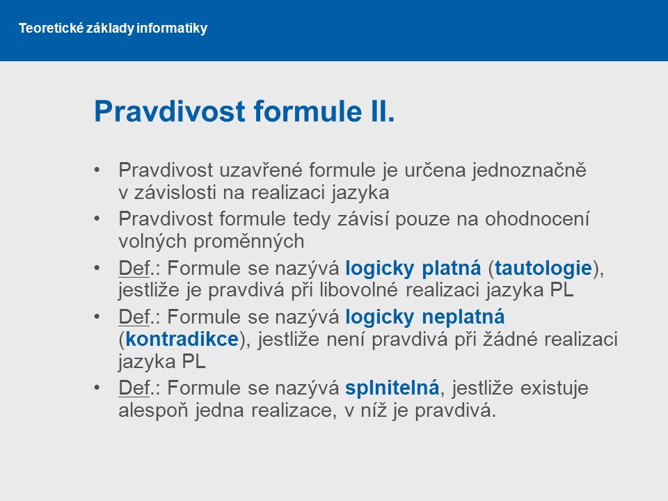 Pravdivost formule II. Pravdivost uzavřené formule je určena jednoznačně v závislosti na realizaci jazyka.