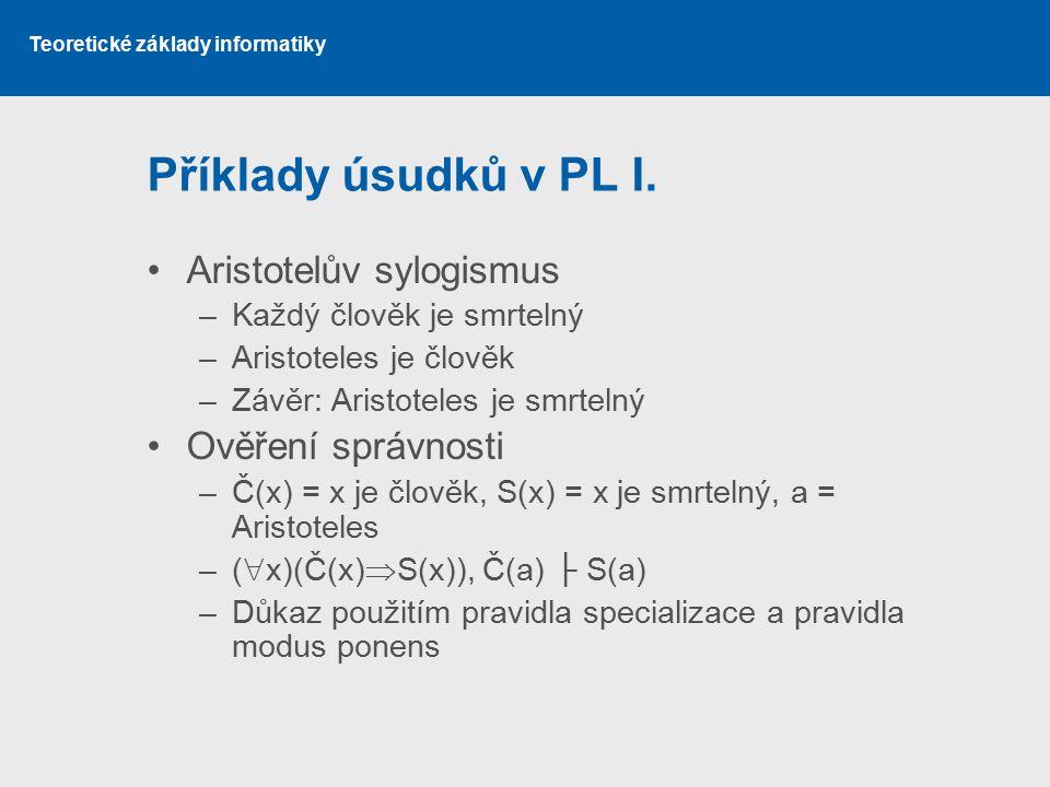 Příklady úsudků v PL I. Aristotelův sylogismus Ověření správnosti