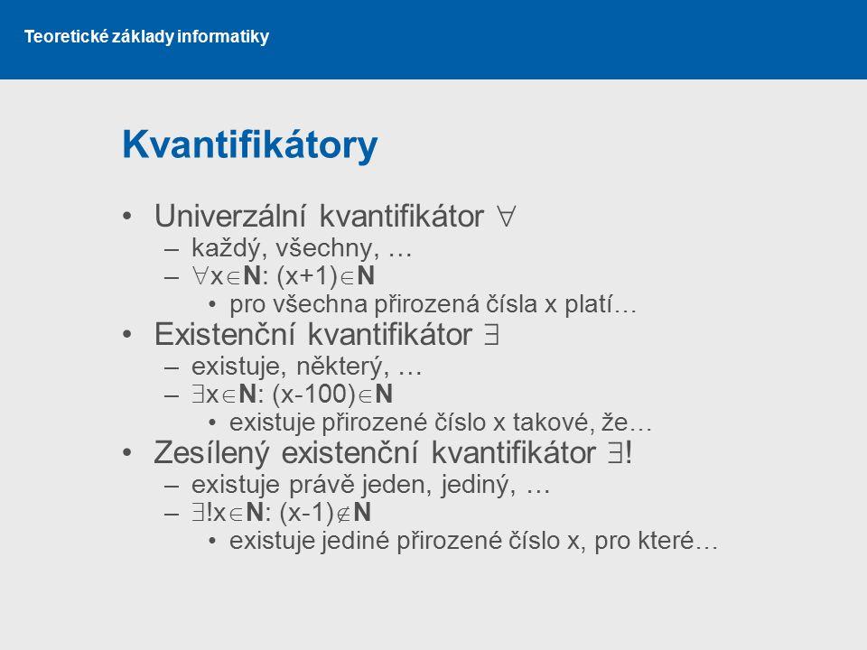 Kvantifikátory Univerzální kvantifikátor  Existenční kvantifikátor 