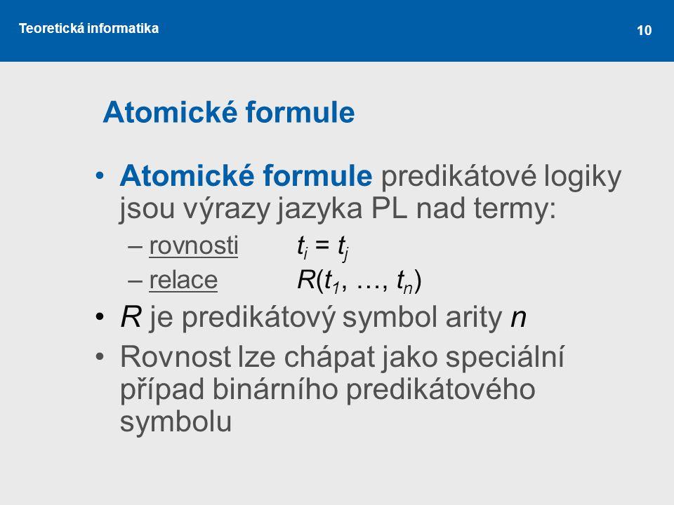 Atomické formule predikátové logiky jsou výrazy jazyka PL nad termy:
