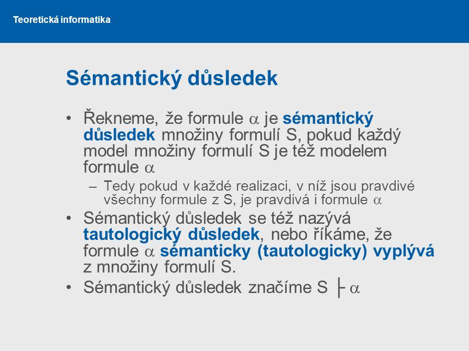 Sémantický důsledek Řekneme, že formule  je sémantický důsledek množiny formulí S, pokud každý model množiny formulí S je též modelem formule 