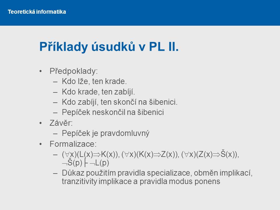 Příklady úsudků v PL II. Předpoklady: Závěr: Formalizace: