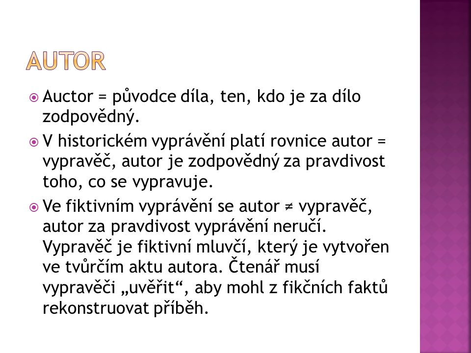 Autor Auctor = původce díla, ten, kdo je za dílo zodpovědný.