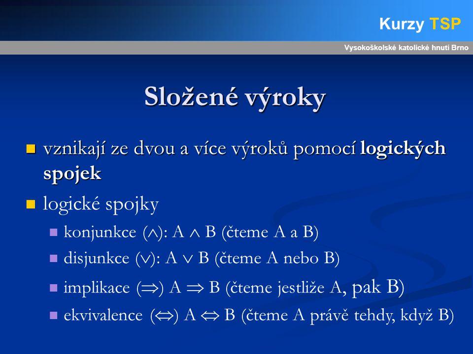 Složené výroky vznikají ze dvou a více výroků pomocí logických spojek