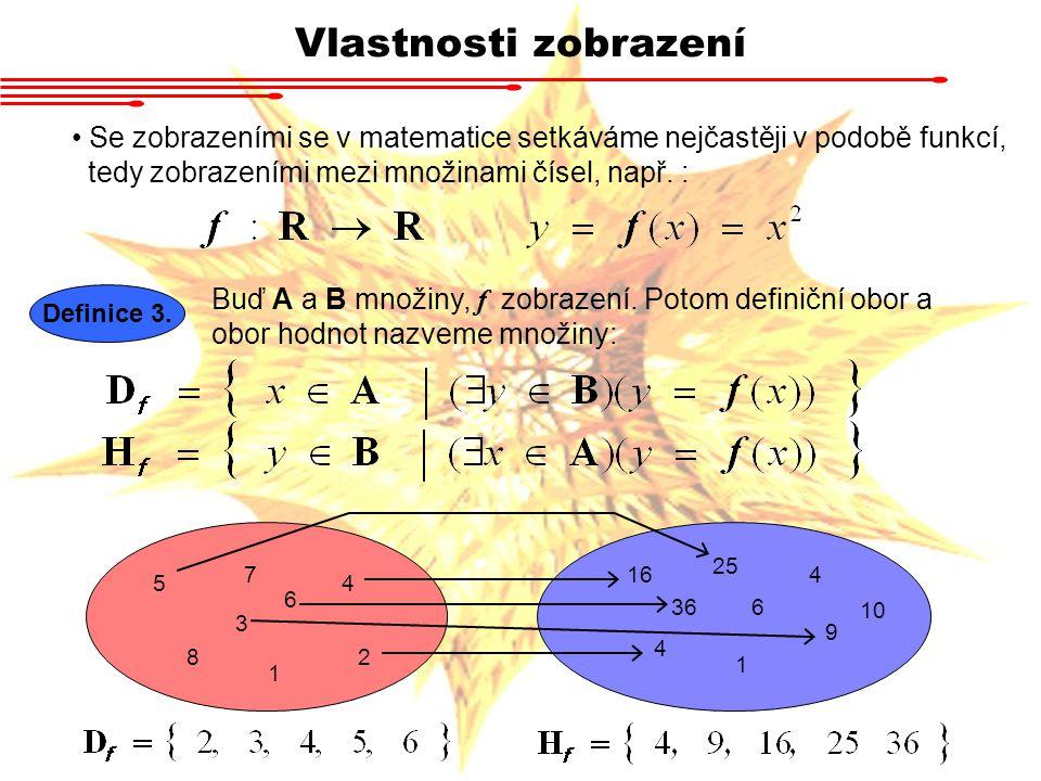 Vlastnosti zobrazení Se zobrazeními se v matematice setkáváme nejčastěji v podobě funkcí, tedy zobrazeními mezi množinami čísel, např. :