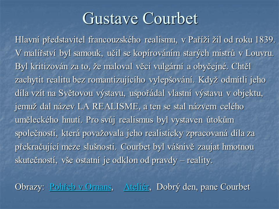 Gustave Courbet Hlavní představitel francouzského realismu, v Paříži žil od roku 1839.